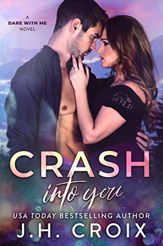 Crash Into You (Dare With Me Series Book 1) J.H. Croix