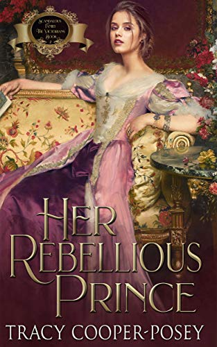 Her Rebellious Prince (Scandalous Family--The Victorians Book 2)  Tracy Cooper-Posey