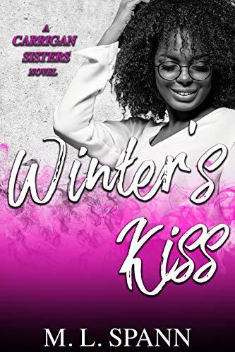Winter's Kiss (A Carrigan Sister's Novel Book 2)  M. L. Spann