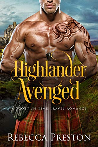 Highlander Avenged: A Scottish Time Travel Romance (Highlander In Time Book 7) Rebecca Preston