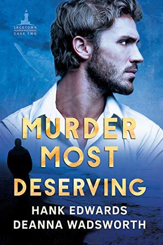 Murder Most Deserving (Lacetown Murder Mysteries Book 2)  Hank Edwards and Deanna Wadsworth