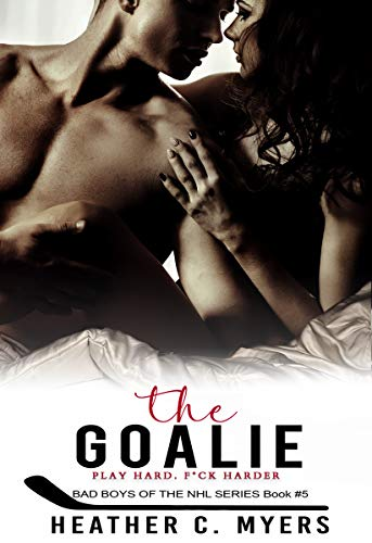 The Goalie: Book 5 in the Bad Boys of the NHL Series  Heather C. Myers