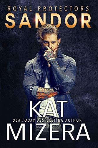Sandor (Royal Protectors Book 1)  Kat Mizera