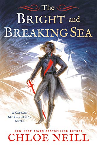 The Bright and Breaking Sea (A Captain Kit Brightling Novel Book 1) Chloe Neill