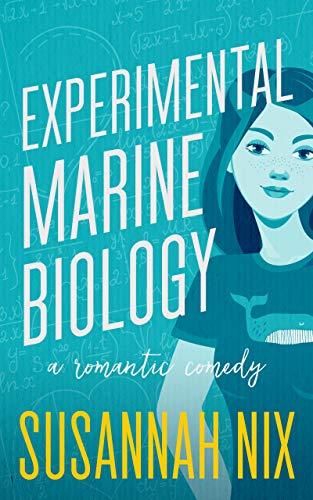 Experimental Marine Biology: A Romantic Comedy (Chemistry Lessons Book 5)  Susannah Nix