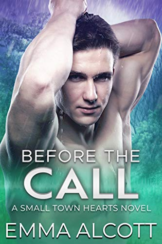 Before the Call: A Small Town Hearts Novel Emma Alcott