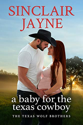 A Baby for the Texas Cowboy (The Texas Wolf Brothers Book 3) Sinclair Jayne
