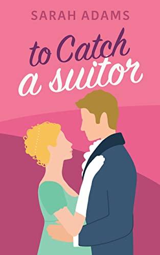 To Catch A Suitor: A Regency Romance (Dalton Family Book 2)  Sarah Adams