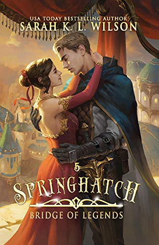 Springhatch: A Tale of Fantasy and Magic (Bridge of Legends Book 5)  Sarah K. L. Wilson