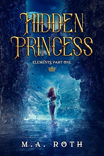 Hidden Princess (The Elements Series Book 1)  M.A. Roth