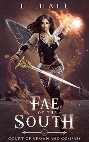 Fae of the South (Court of Crown and Compass Book 3)  E. Hall