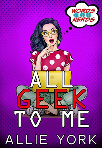 All Geek to Me (Words for Nerds Book 1) Allie York