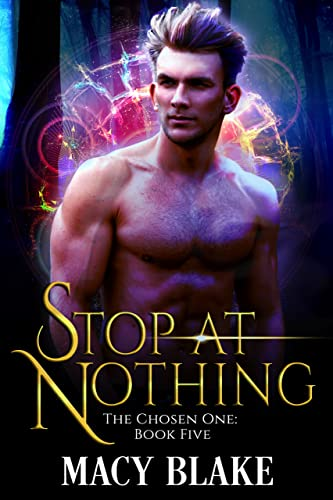Stop at Nothing: The Chosen One Book Five  Macy Blake
