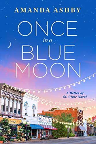 Once in a Blue Moon (Belles of St. Clair Book 2) Amanda Ashby