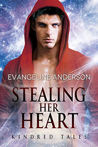 Stealing Her Heart: A Kindred Tales Novel (Brides of the Kindred)  Evangeline Anderson, Reese Dante, et al.