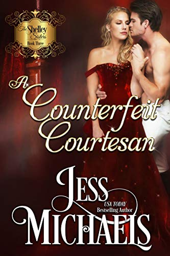 A Counterfeit Courtesan (The Shelley Sisters Book 3)  Jess Michaels