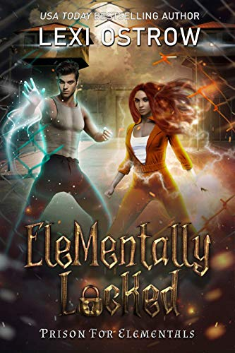 Elementally Locked: Prison for Elementals Lexi Ostrow