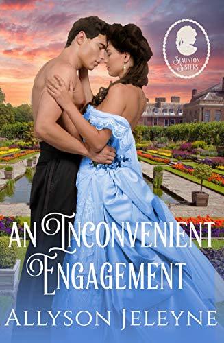 An Inconvenient Engagement (Staunton Sisters Book 3) Allyson Jeleyne