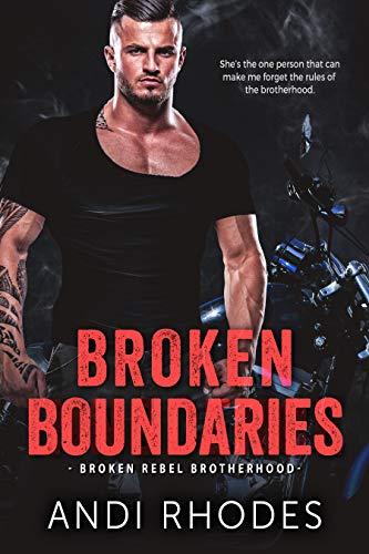 Broken Boundaries: Broken Rebel Brotherhood  Andi Rhodes