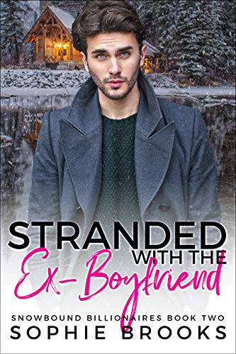 Stranded with the Ex-Boyfriend (Snowbound Billionaires Book 2)  Sophie Brooks
