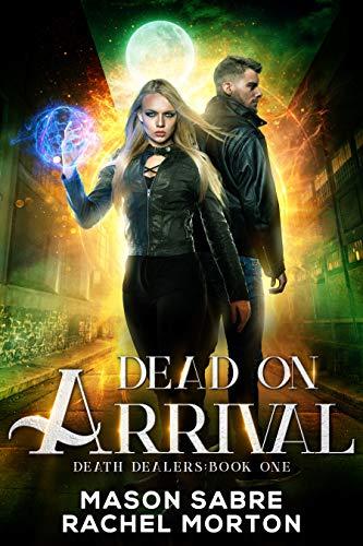 Dead on Arrival: An Urban Fantasy Story (Death Dealers Book 1) Mason Sabre and Rachel Morton