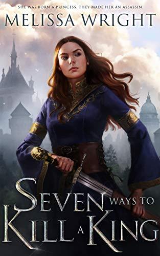 Seven Ways to Kill a King Melissa Wright
