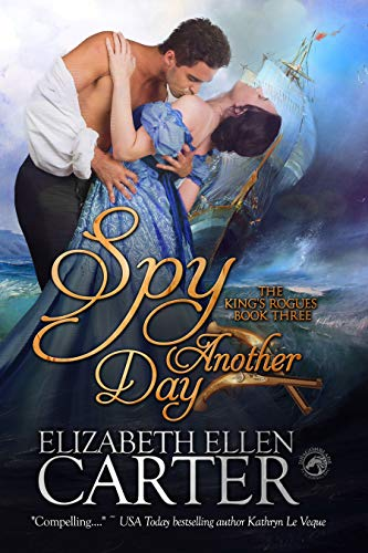 Spy Another Day (The King's Rogues Book 3)  Elizabeth Ellen Carter