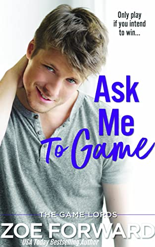 Ask Me To Game (The Game Lords Book 3)  Zoe Forward