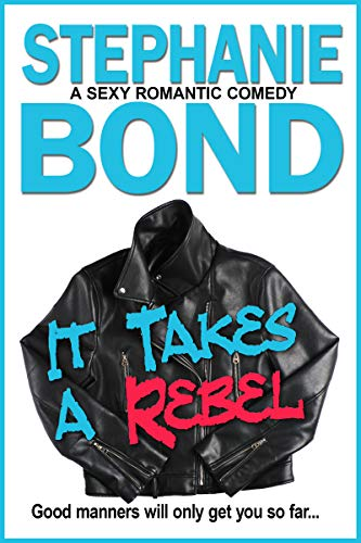 It Takes a Rebel: A sexy romantic comedy  Stephanie Bond