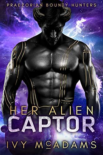 Her Alien Captor: A Sci-fi Alien Abduction Romance (Praezorian Bounty Hunters Book 1)  Ivy McAdams