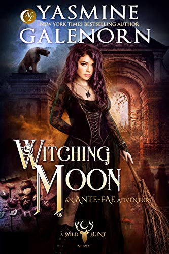 Witching Moon: An Ante-Fae Adventure (Wild Hunt Book 12)  Yasmine Galenorn