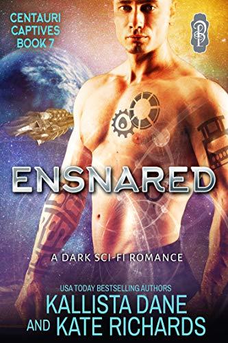 Ensnared: A Dark Sci-Fi Romance (Centauri Captives Book 7)  Kallista Dane and Kate Richards