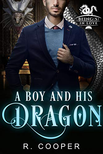 A Boy and His Dragon (Being(s) in Love Book 2)  R. Cooper
