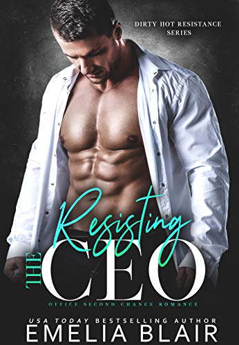 Resisting the CEO: Office Second Chance Romance (Dirty Hot Resistance Series Book 2)  Emelia Blair