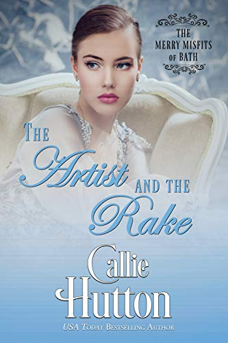 The Artist and the Rake (The Merry Misfits of Bath Book 4)  Callie Hutton