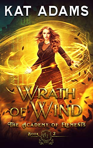 Wrath of Wind (The Academy of Elements Book 2) Kat Adams