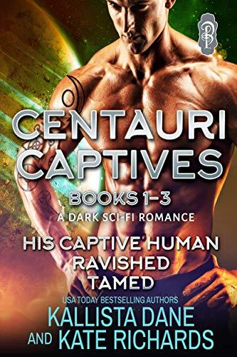 Centauri Captives Books 1-3: A Dark Sci-Fi Romance Kallista Dane and Kate Richards