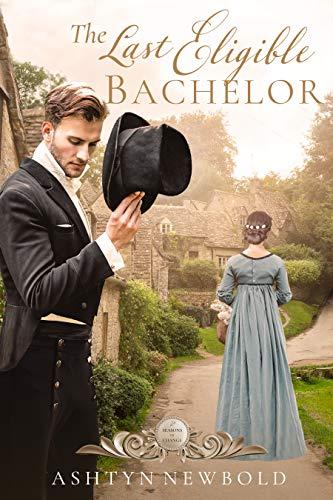 The Last Eligible Bachelor: A Regency Romance (Seasons of Change Book 3)  Ashtyn Newbold