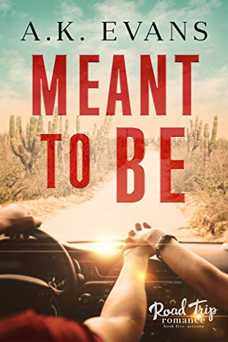 Meant to Be (Road Trip Romance Book 5)  A.K. Evans