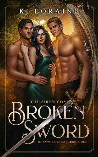 Broken Sword: The Excalibur Duet (The Siren Coven Book 3)  K. Loraine and Kim Loraine