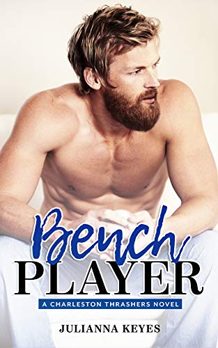 Bench Player (Charleston Thrashers Book 2)  Julianna Keyes