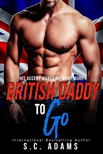 British Daddy To Go: A Billionaire Bad Boy Romance  S.C. Adams