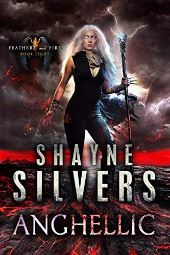 Anghellic: Feathers and Fire Book 8  Shayne Silvers