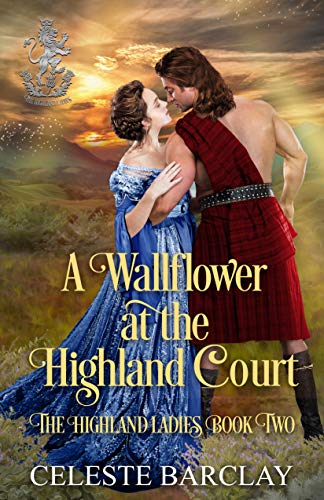 A Wallflower at the Highland Court: A Slow Burn Highlander Romance (The Highland Ladies Book 2)  Celeste Barclay