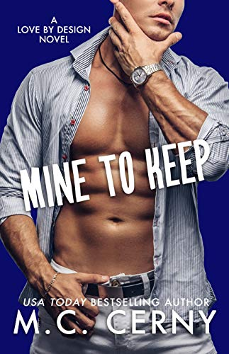 Mine To Keep (Love By Design Book 7) M.C. Cerny
