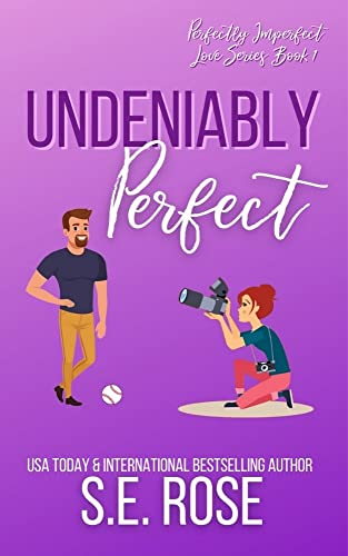 Undeniably Perfect (Perfectly Imperfect Love Series Book 1)  S.E. Rose