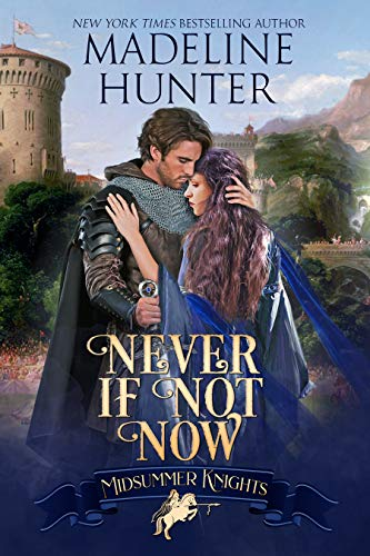 Never If Not Now (Midsummer Knights Book 7) Madeline Hunter