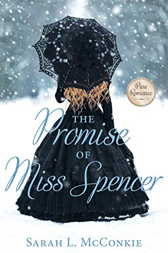 The Promise of Miss Spencer: A Regency Romance  Sarah McConkie
