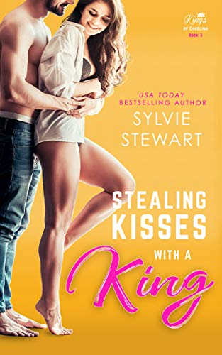Stealing Kisses With a King: A Royal Romantic Comedy (Kings of Carolina Book 3) Sylvie Stewart