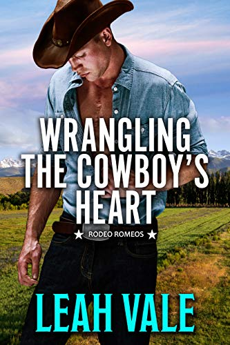 Wrangling the Cowboy's Heart (Rodeo Romeos Book 2)  Leah Vale
